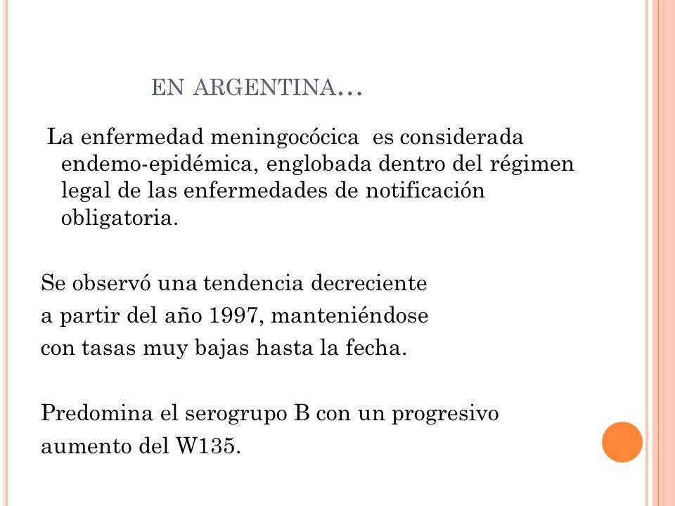 EN ARGENTINA … La enfermedad meningocócica es considerada endemo-epidémica, englobada dentro del régimen legal de las enfermedades de notificación obligatoria.