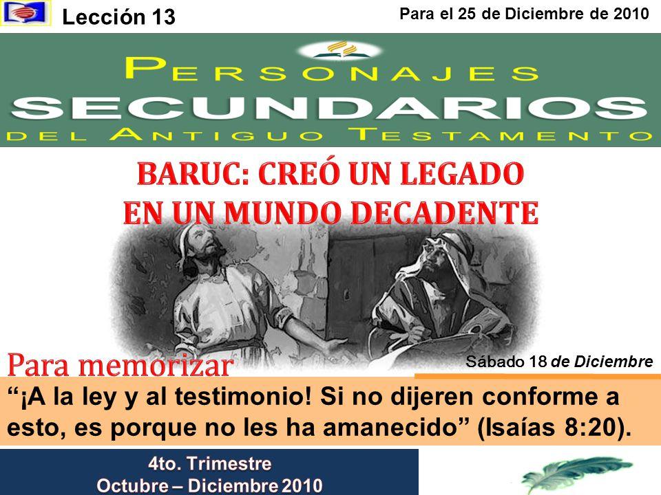 Sábado 18 de diciembre Baruc: Creó un legado en un mundo decadente