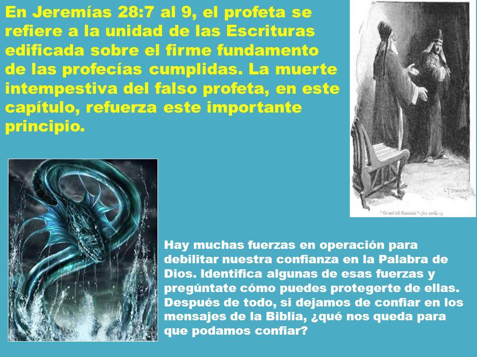 En Jeremías 28:7 al 9, el profeta se refiere a la unidad de las Escrituras edificada sobre el firme fundamento de las profecías cumplidas. La muerte i
