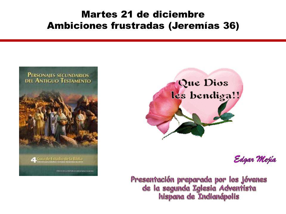 Martes 21 de diciembre Ambiciones frustradas (Jeremías 36)