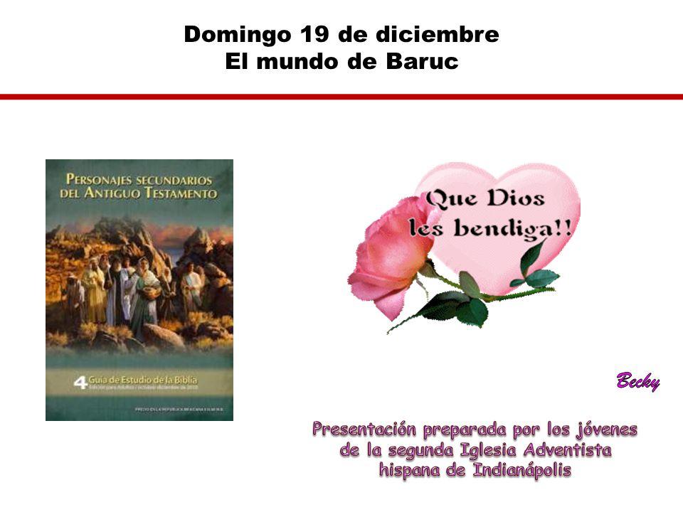 Domingo 19 de diciembre El mundo de Baruc