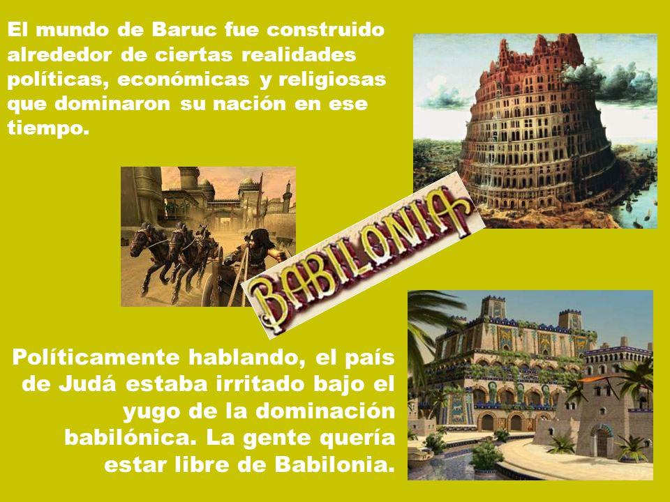 El mundo de Baruc fue construido alrededor de ciertas realidades políticas, económicas y religiosas que dominaron su nación en ese tiempo. Políticamen
