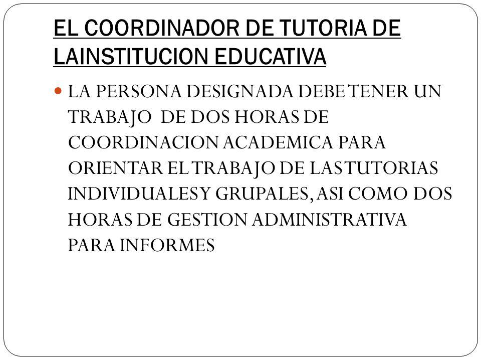 EL COORDINADOR DE TUTORIA DE LAINSTITUCION EDUCATIVA LA PERSONA DESIGNADA DEBE TENER UN TRABAJO DE DOS HORAS DE COORDINACION ACADEMICA PARA ORIENTAR E