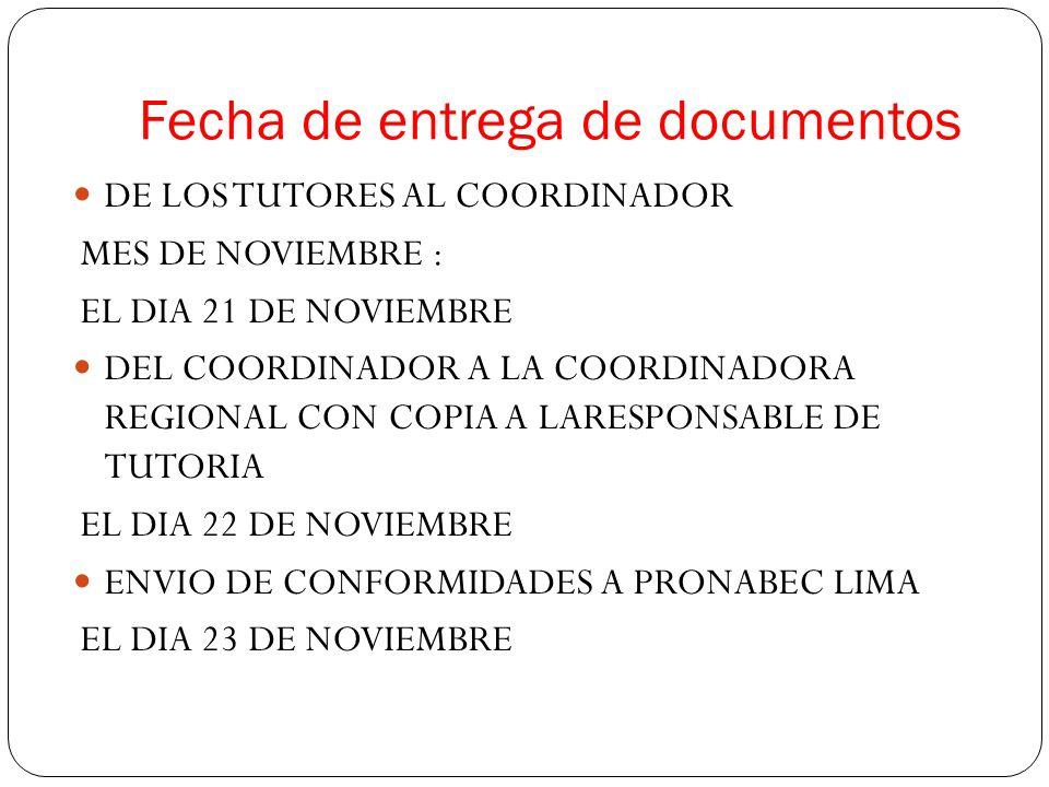 Fecha de entrega de documentos DE LOS TUTORES AL COORDINADOR MES DE NOVIEMBRE : EL DIA 21 DE NOVIEMBRE DEL COORDINADOR A LA COORDINADORA REGIONAL CON