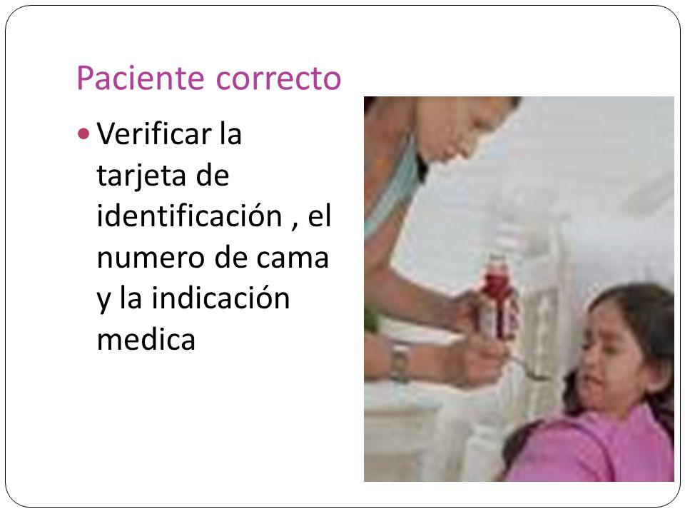 Paciente correcto Verificar la tarjeta de identificación, el numero de cama y la indicación medica