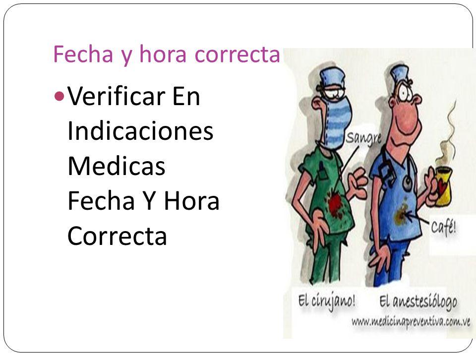 Fecha y hora correcta Verificar En Indicaciones Medicas Fecha Y Hora Correcta