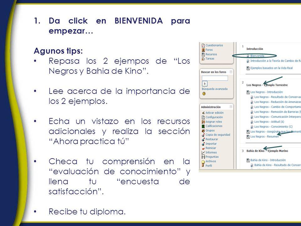 1.Da click en BIENVENIDA para empezar… Agunos tips: Repasa los 2 ejempos de Los Negros y Bahia de Kino.