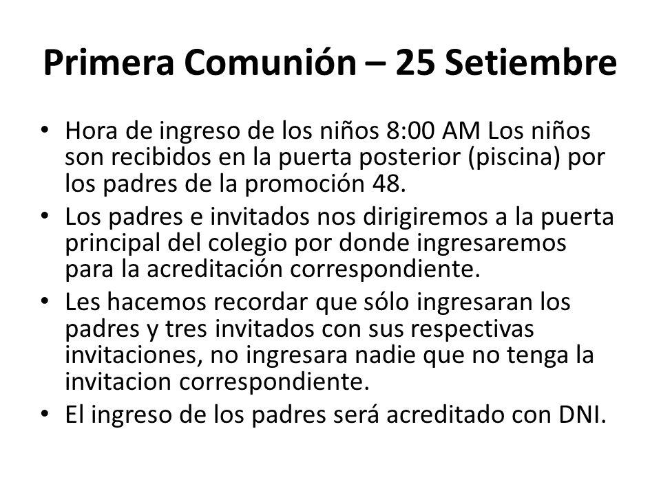 Primera Comunión – 25 Setiembre Hora de ingreso de los niños 8:00 AM Los niños son recibidos en la puerta posterior (piscina) por los padres de la promoción 48.
