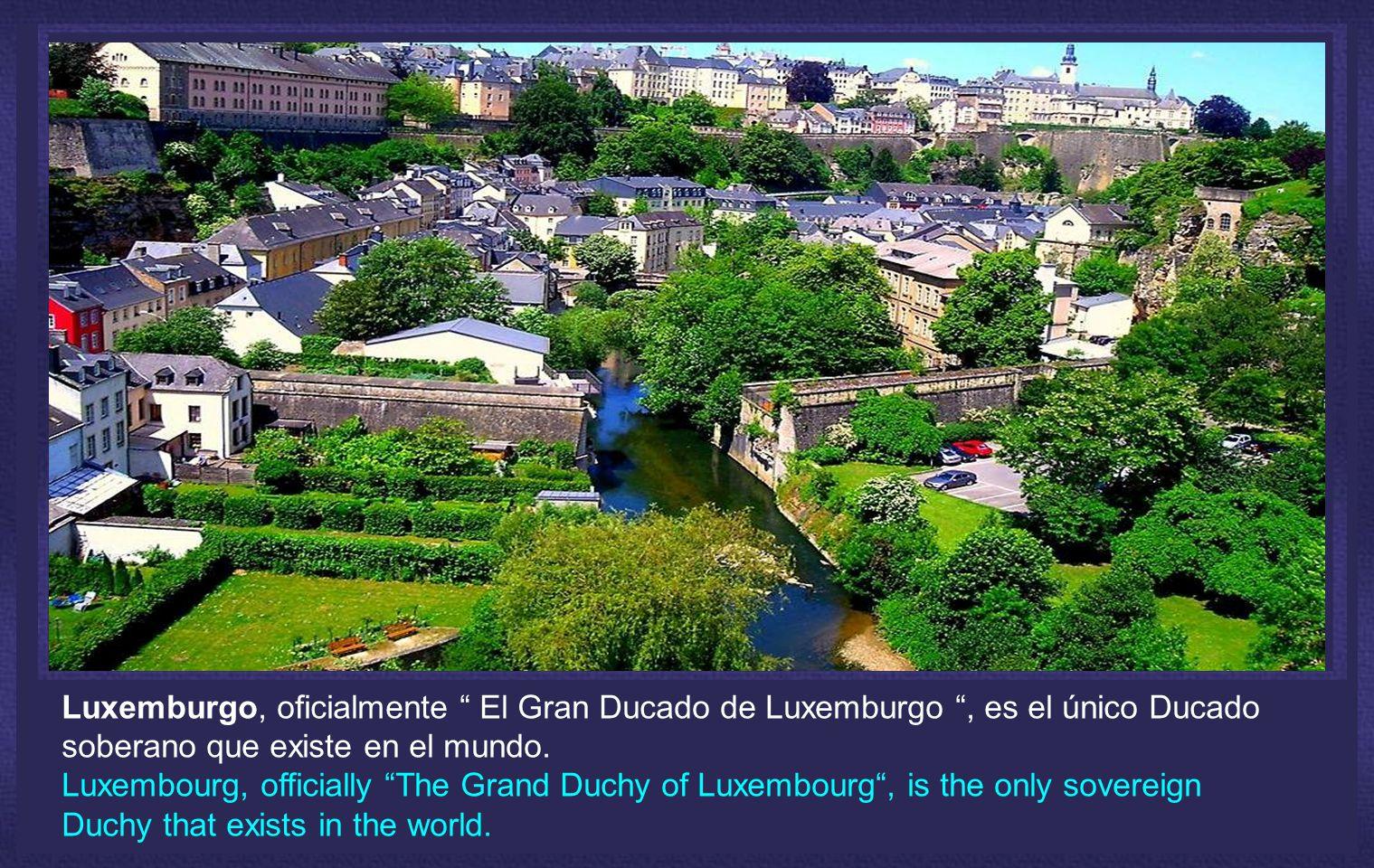 Luxemburgo, oficialmente El Gran Ducado de Luxemburgo, es el único Ducado soberano que existe en el mundo.