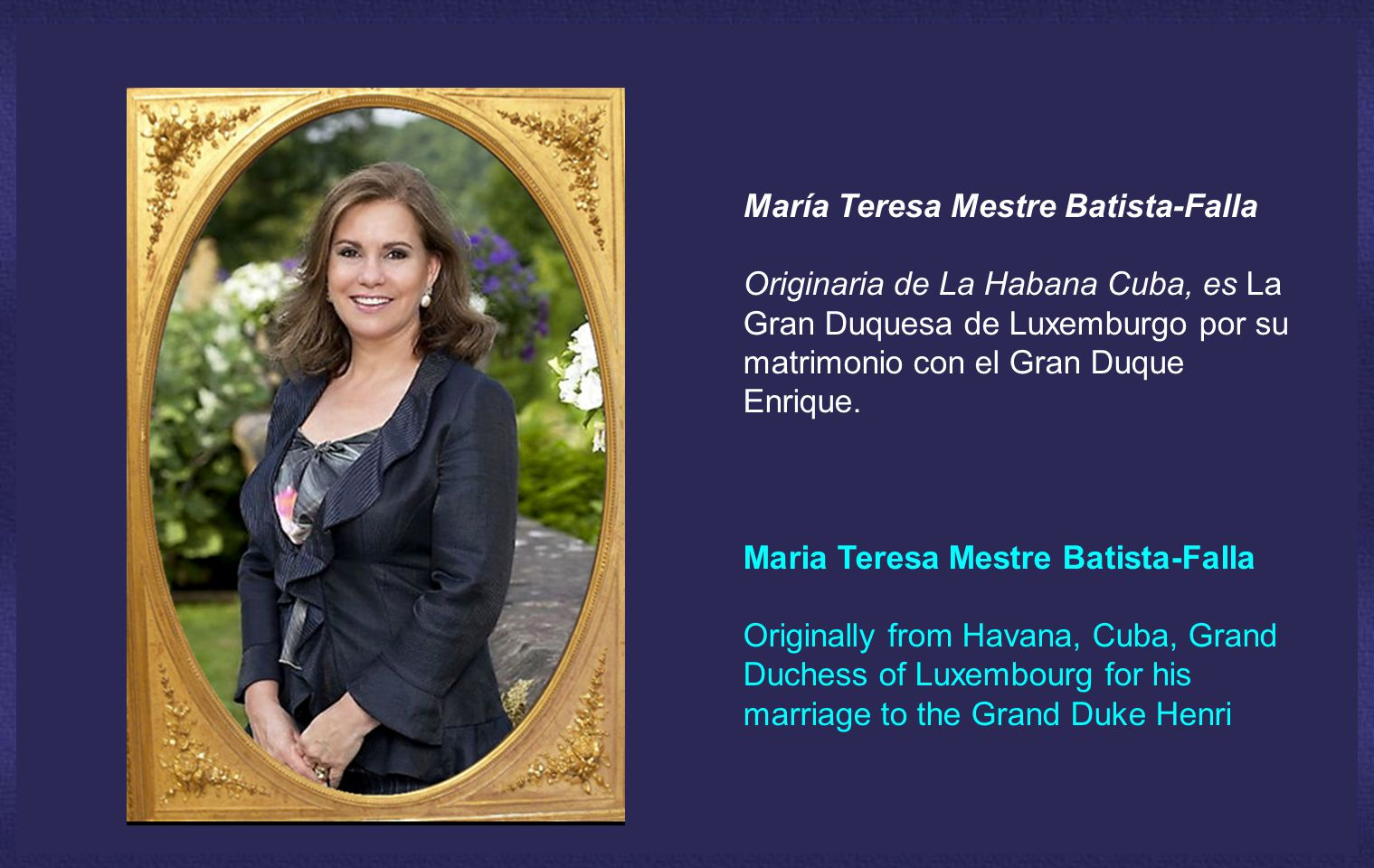 María Teresa Mestre Batista-Falla Originaria de La Habana Cuba, es La Gran Duquesa de Luxemburgo por su matrimonio con el Gran Duque Enrique.