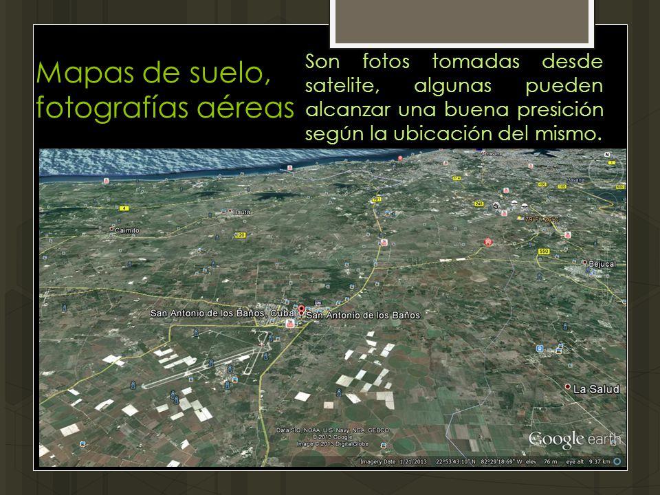 Mapas de suelo, fotografías aéreas Son fotos tomadas desde satelite, algunas pueden alcanzar una buena presición según la ubicación del mismo.