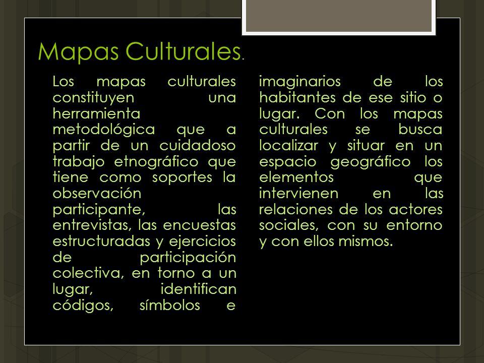Mapas Culturales. Los mapas culturales constituyen una herramienta metodológica que a partir de un cuidadoso trabajo etnográfico que tiene como soport