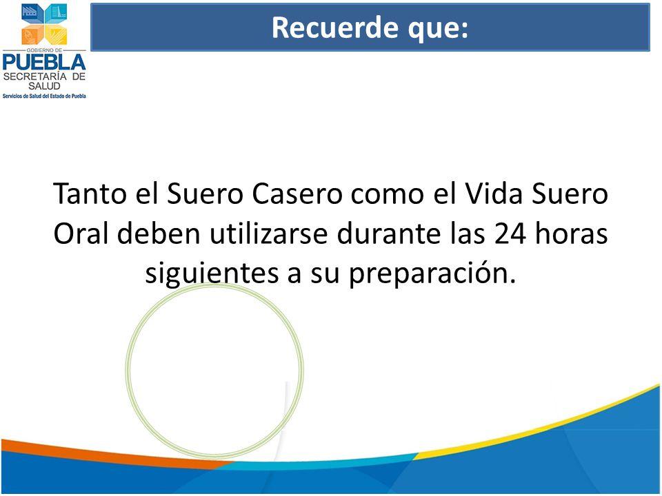 Recuerde que: Tanto el Suero Casero como el Vida Suero Oral deben utilizarse durante las 24 horas siguientes a su preparación.