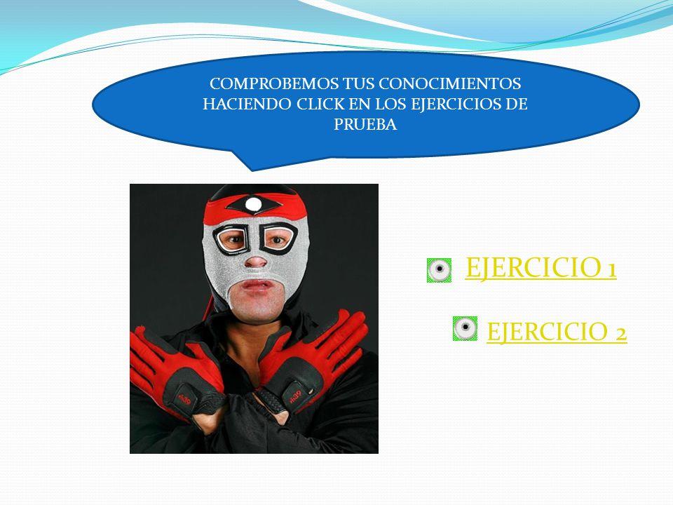 COMPROBEMOS TUS CONOCIMIENTOS HACIENDO CLICK EN LOS EJERCICIOS DE PRUEBA EJERCICIO 1 EJERCICIO 2