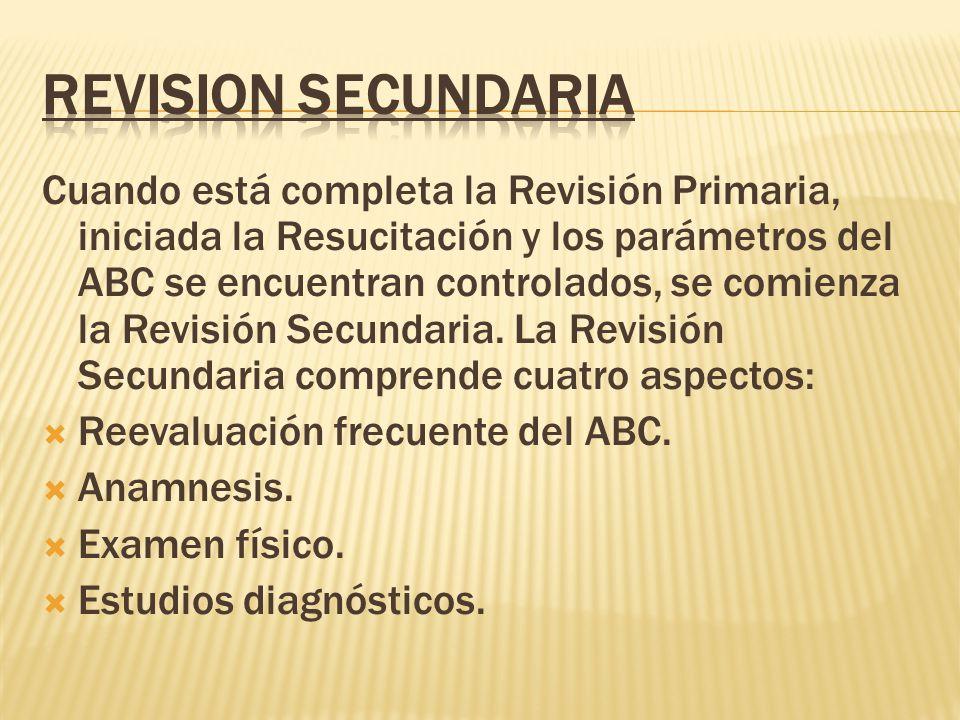 Cuando está completa la Revisión Primaria, iniciada la Resucitación y los parámetros del ABC se encuentran controlados, se comienza la Revisión Secundaria.