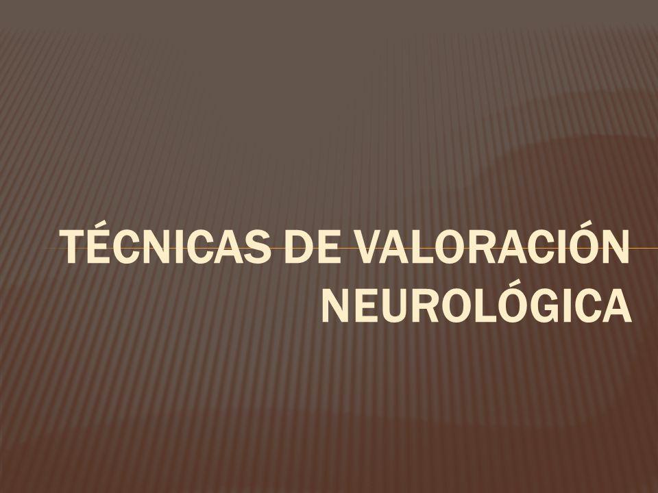 TÉCNICAS DE VALORACIÓN NEUROLÓGICA