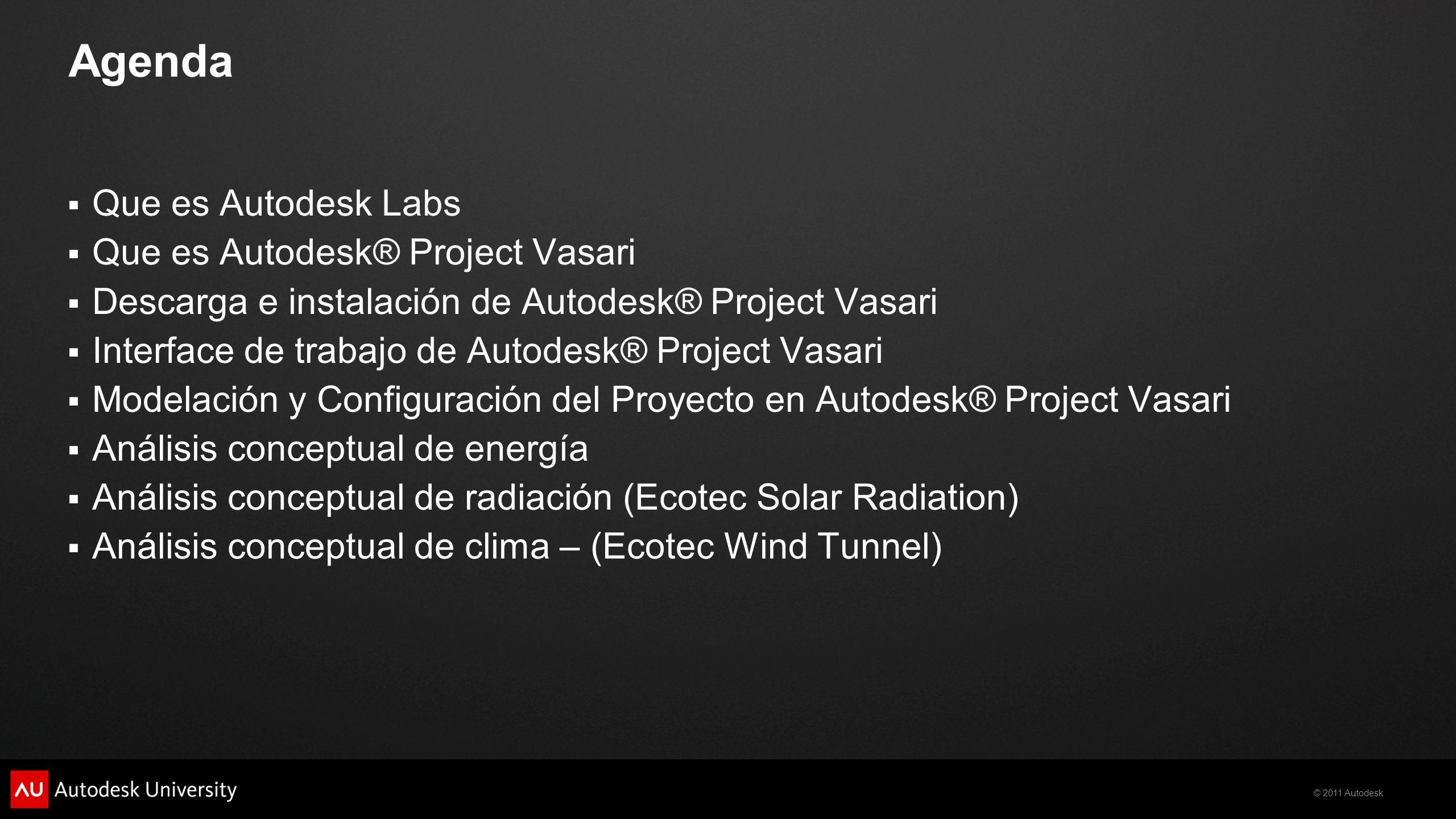 © 2011 Autodesk Agenda Que es Autodesk Labs Que es Autodesk® Project Vasari Descarga e instalación de Autodesk® Project Vasari Interface de trabajo de