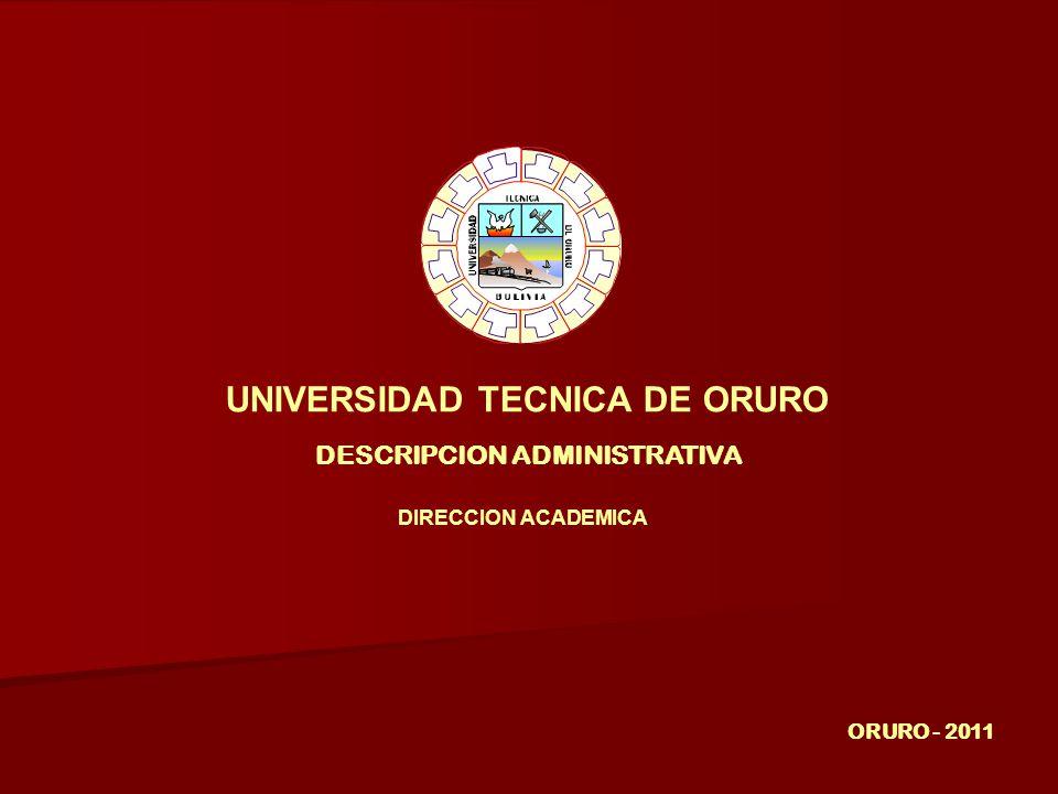 UNIVERSIDAD TECNICA DE ORURO DESCRIPCION ADMINISTRATIVA ORURO - 2011 DIRECCION ACADEMICA