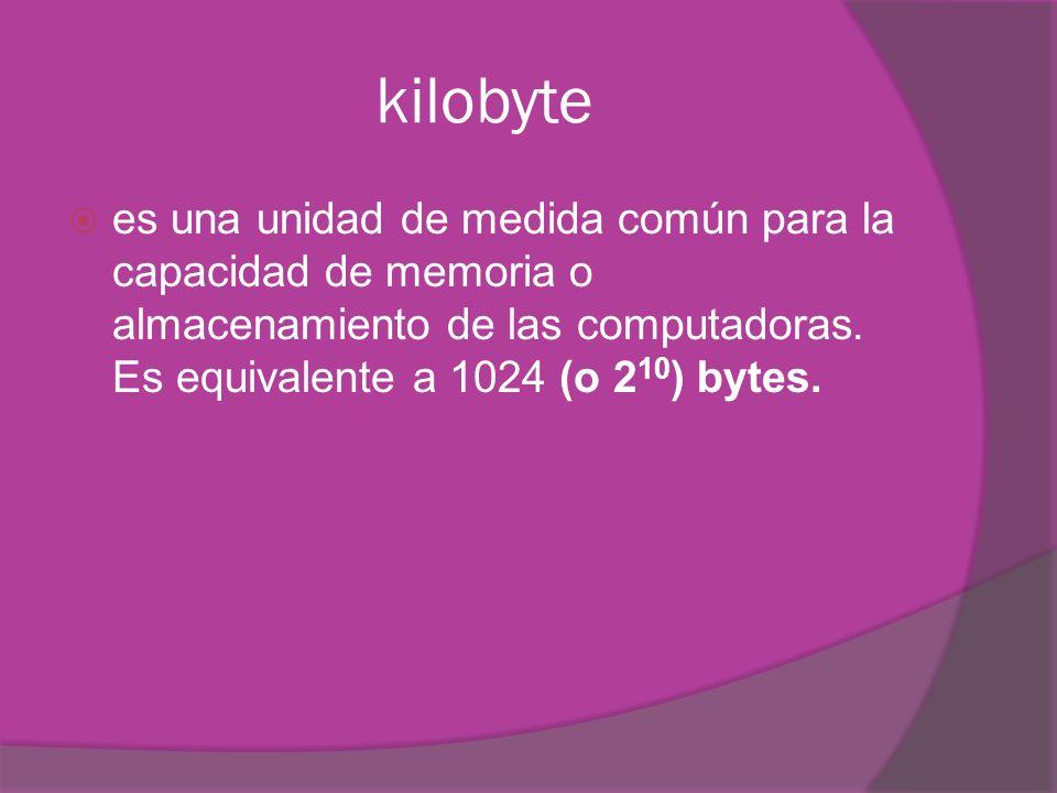 kilobyte es una unidad de medida común para la capacidad de memoria o almacenamiento de las computadoras. Es equivalente a 1024 (o 2 10 ) bytes.