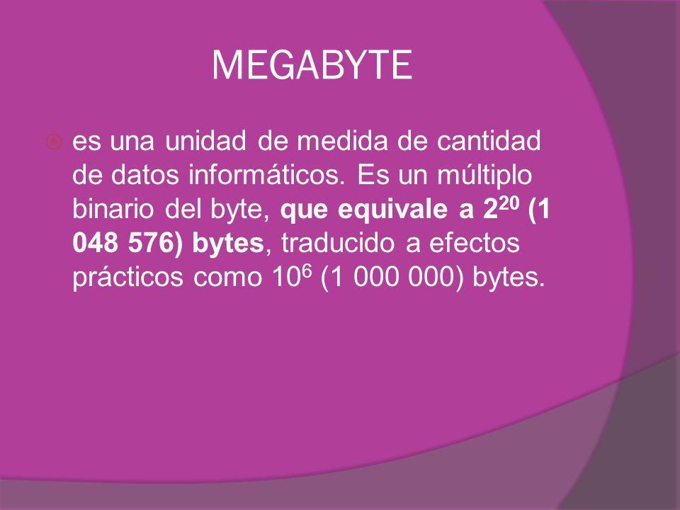 MEGABYTE es una unidad de medida de cantidad de datos informáticos. Es un múltiplo binario del byte, que equivale a 2 20 (1 048 576) bytes, traducido