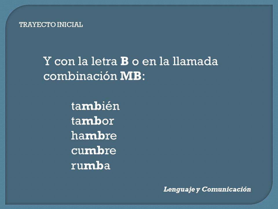TRAYECTO INICIAL Lenguaje y Comunicación Y con la letra B o en la llamada combinación MB: también tambor hambre cumbre rumba