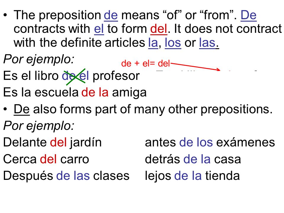 The preposition de means of or from. De contracts with el to form del.
