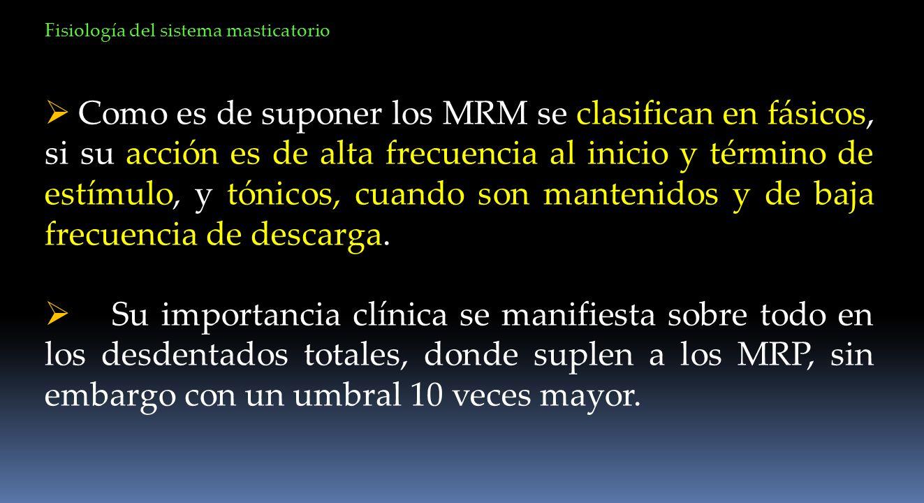 Como es de suponer los MRM se clasifican en fásicos, si su acción es de alta frecuencia al inicio y término de estímulo, y tónicos, cuando son manteni