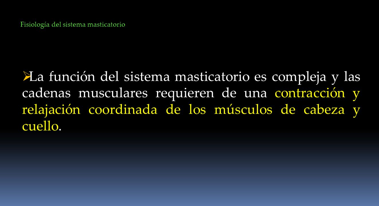 La función del sistema masticatorio es compleja y las cadenas musculares requieren de una contracción y relajación coordinada de los músculos de cabez