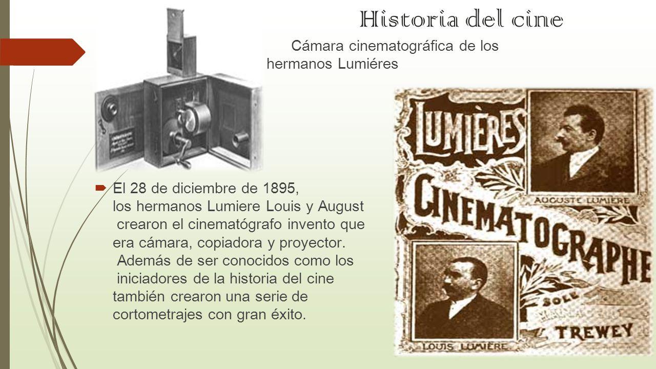 Historia del cine Cámara cinematográfica de los hermanos Lumiéres El 28 de diciembre de 1895, los hermanos Lumiere Louis y August crearon el cinematóg