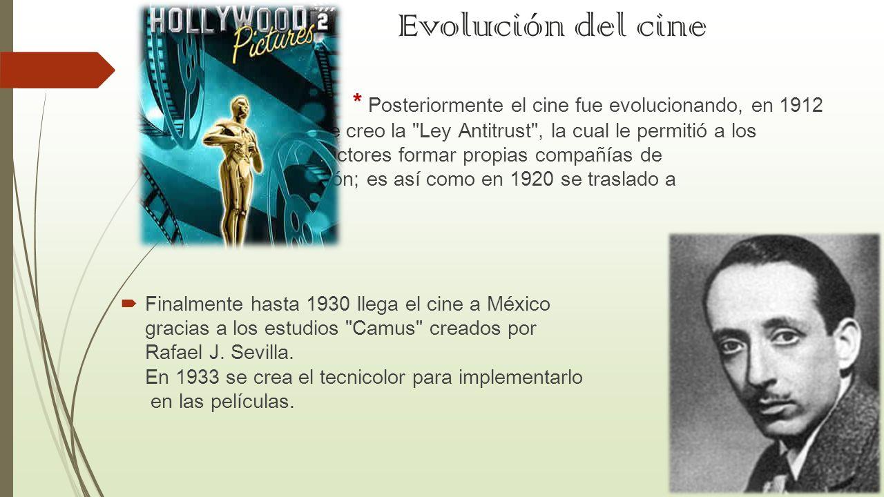 Evolución del cine * Posteriormente el cine fue evolucionando, en 1912 se creo la
