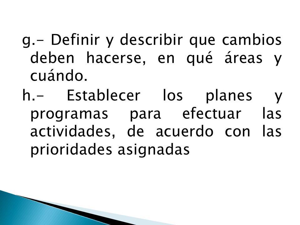 g.- Definir y describir que cambios deben hacerse, en qué áreas y cuándo.