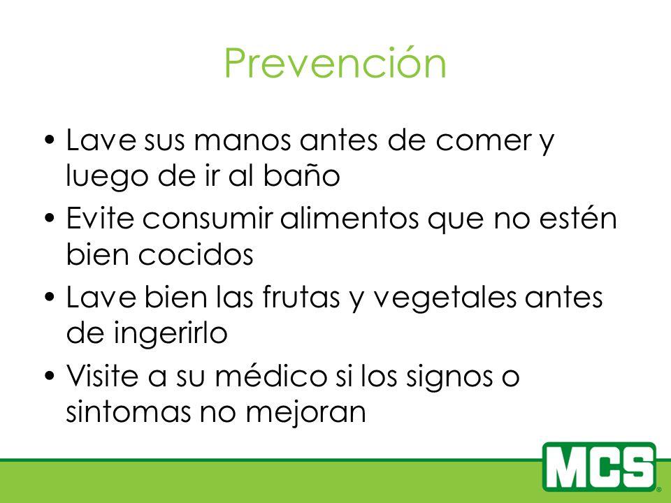 Prevención Lave sus manos antes de comer y luego de ir al baño Evite consumir alimentos que no estén bien cocidos Lave bien las frutas y vegetales ant