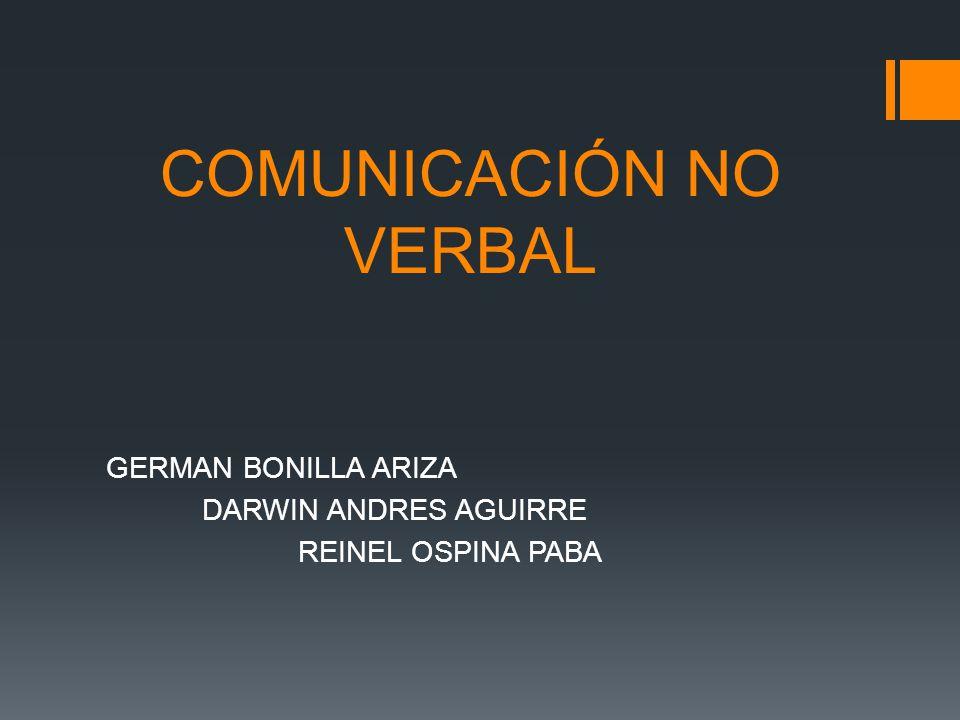 COMUNICACIÓN NO VERBAL GERMAN BONILLA ARIZA DARWIN ANDRES AGUIRRE REINEL OSPINA PABA
