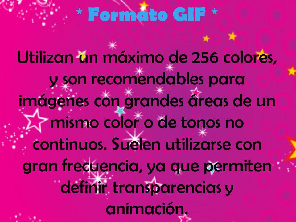* Formato GIF * Utilizan un máximo de 256 colores, y son recomendables para imágenes con grandes áreas de un mismo color o de tonos no continuos. Suel