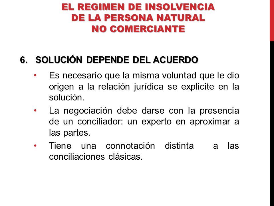 6.SOLUCIÓN DEPENDE DEL ACUERDO Es necesario que la misma voluntad que le dio origen a la relación jurídica se explicite en la solución. La negociación