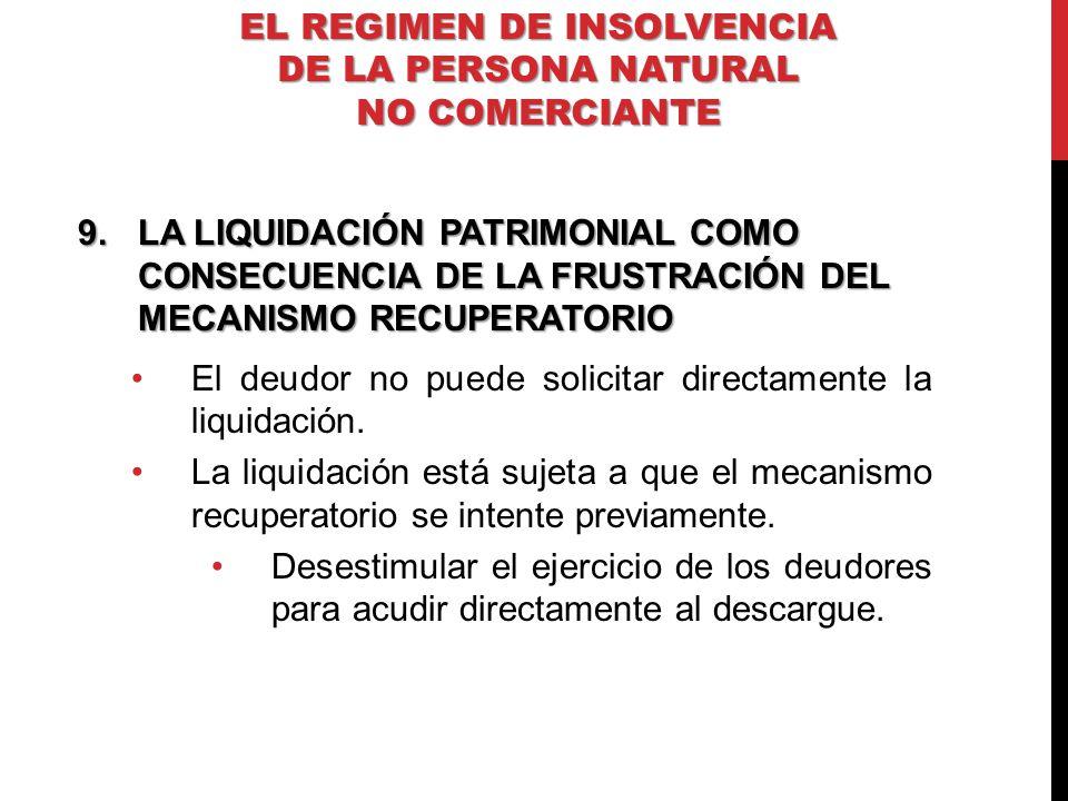 9.LA LIQUIDACIÓN PATRIMONIAL COMO CONSECUENCIA DE LA FRUSTRACIÓN DEL MECANISMO RECUPERATORIO El deudor no puede solicitar directamente la liquidación.