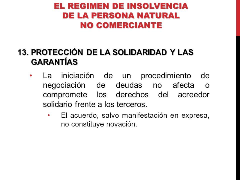 13.PROTECCIÓN DE LA SOLIDARIDAD Y LAS GARANTÍAS La iniciación de un procedimiento de negociación de deudas no afecta o compromete los derechos del acr