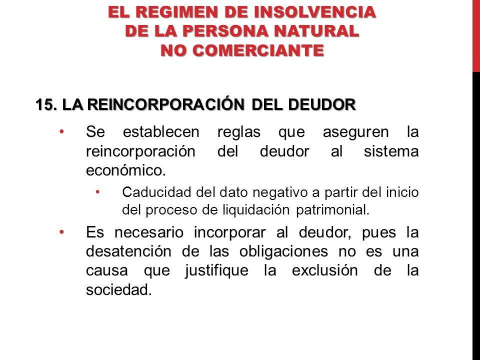 15.LA REINCORPORACIÓN DEL DEUDOR Se establecen reglas que aseguren la reincorporación del deudor al sistema económico. Caducidad del dato negativo a p
