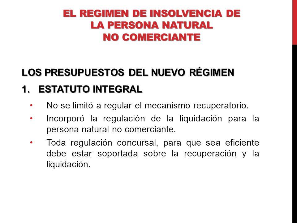 LOS PRESUPUESTOS DEL NUEVO RÉGIMEN 1.ESTATUTO INTEGRAL No se limitó a regular el mecanismo recuperatorio. Incorporó la regulación de la liquidación pa