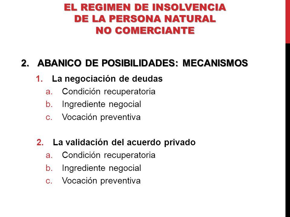 2.ABANICO DE POSIBILIDADES: MECANISMOS 1.La negociación de deudas a.Condición recuperatoria b.Ingrediente negocial c.Vocación preventiva 2.La validaci