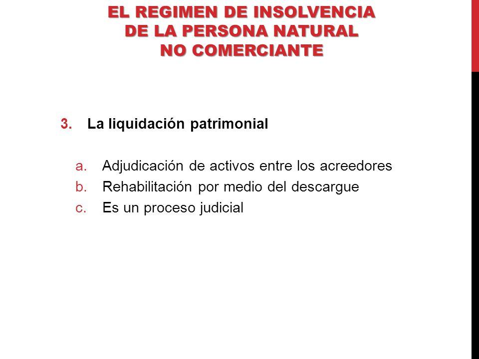 3.La liquidación patrimonial a.Adjudicación de activos entre los acreedores b.Rehabilitación por medio del descargue c.Es un proceso judicial EL REGIM