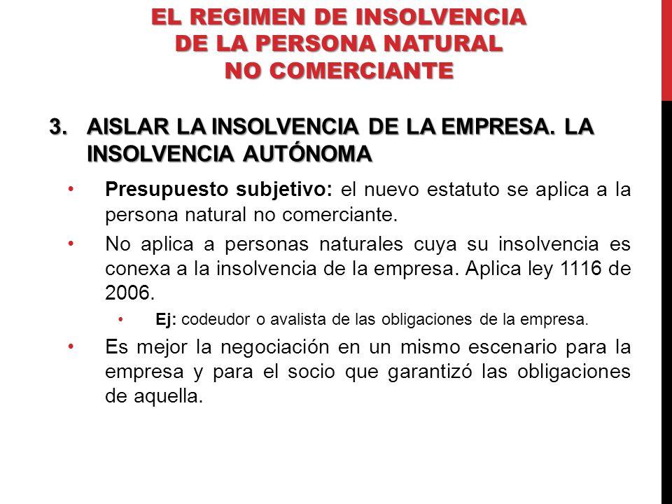 3.AISLAR LA INSOLVENCIA DE LA EMPRESA. LA INSOLVENCIA AUTÓNOMA Presupuesto subjetivo: el nuevo estatuto se aplica a la persona natural no comerciante.
