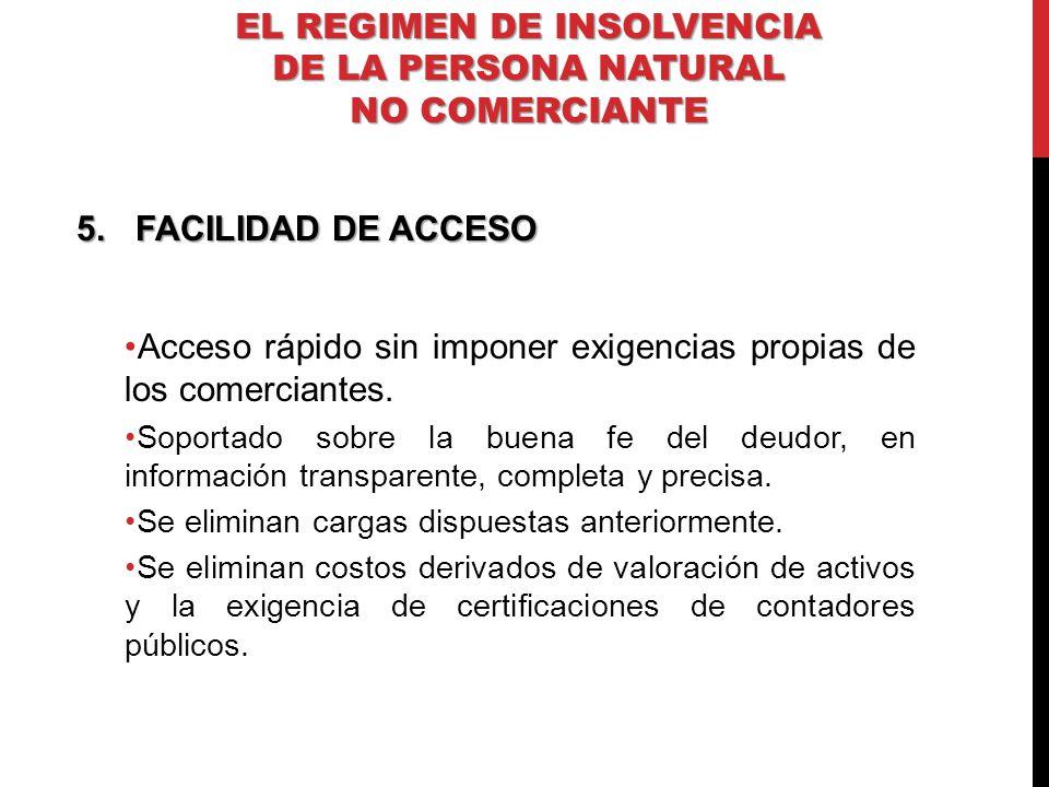 5.FACILIDAD DE ACCESO Acceso rápido sin imponer exigencias propias de los comerciantes. Soportado sobre la buena fe del deudor, en información transpa