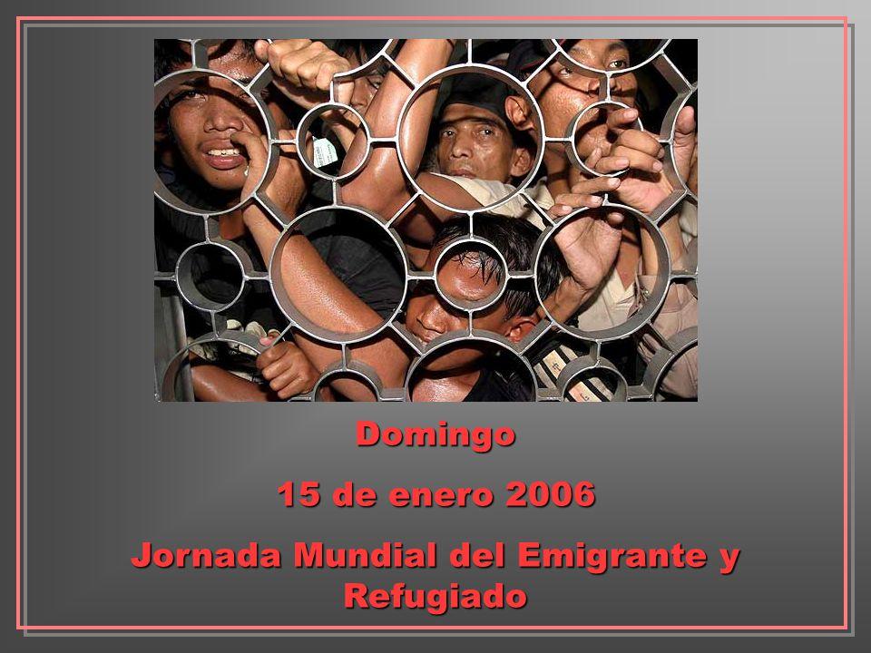 Domingo 15 de enero 2006 Jornada Mundial del Emigrante y Refugiado