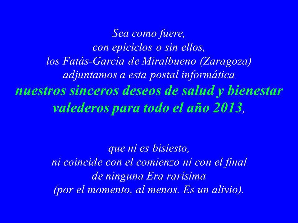 Sea como fuere, con epiciclos o sin ellos, los Fatás-García de Miralbueno (Zaragoza) adjuntamos a esta postal informática nuestros sinceros deseos de