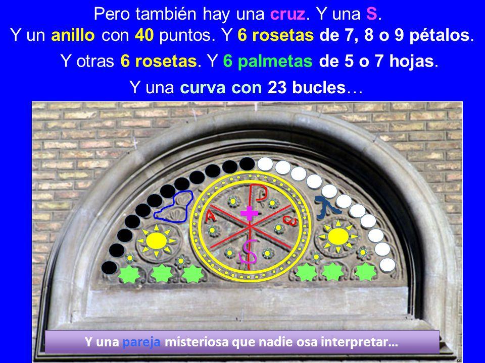 Pero también hay una cruz. Y una S. Y otras 6 rosetas. Y 6 palmetas de 5 o 7 hojas. Y un anillo con 40 puntos. Y 6 rosetas de 7, 8 o 9 pétalos. Y una