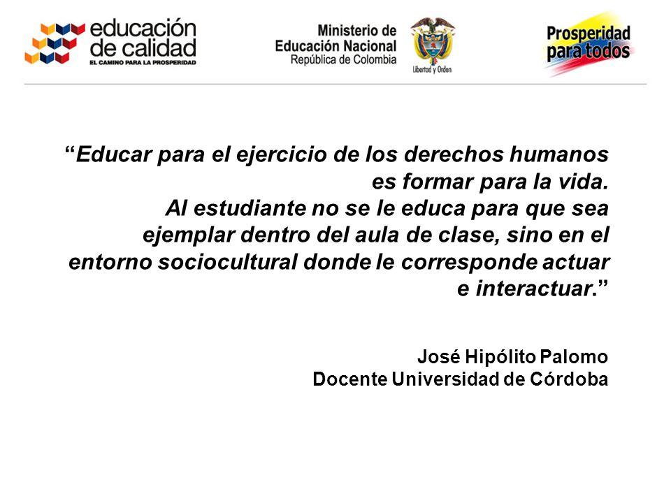 Educar para el ejercicio de los derechos humanos es formar para la vida. Al estudiante no se le educa para que sea ejemplar dentro del aula de clase,