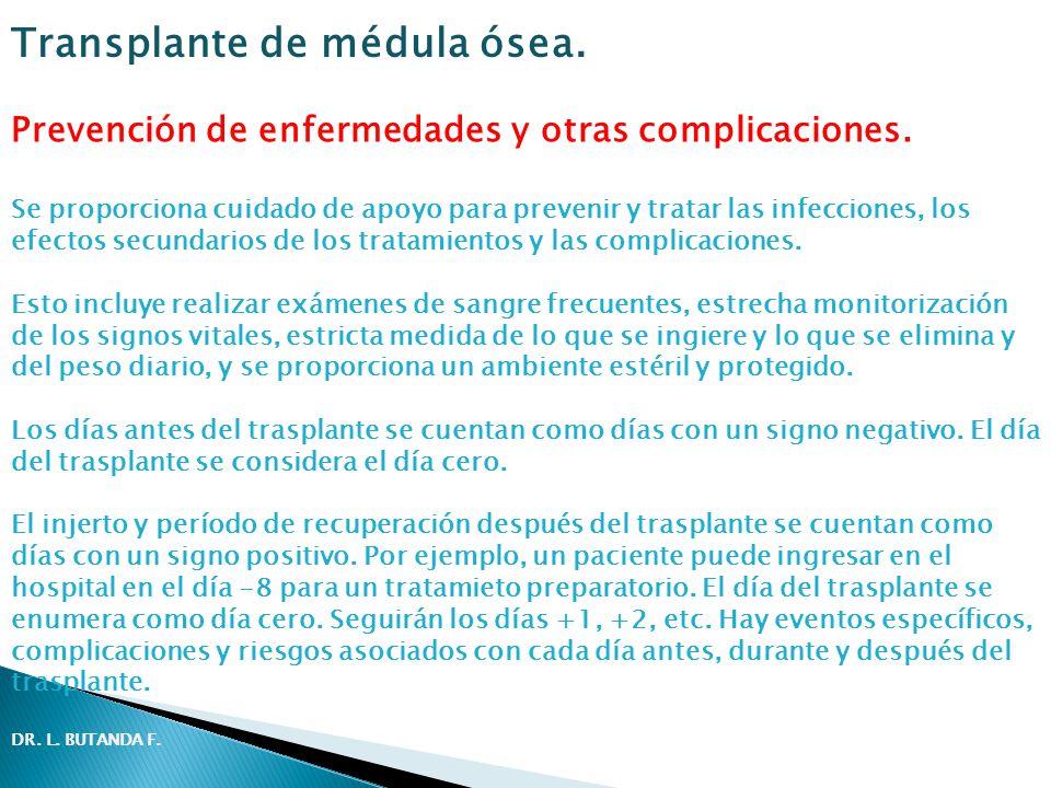 Prevención de enfermedades y otras complicaciones. Se proporciona cuidado de apoyo para prevenir y tratar las infecciones, los efectos secundarios de