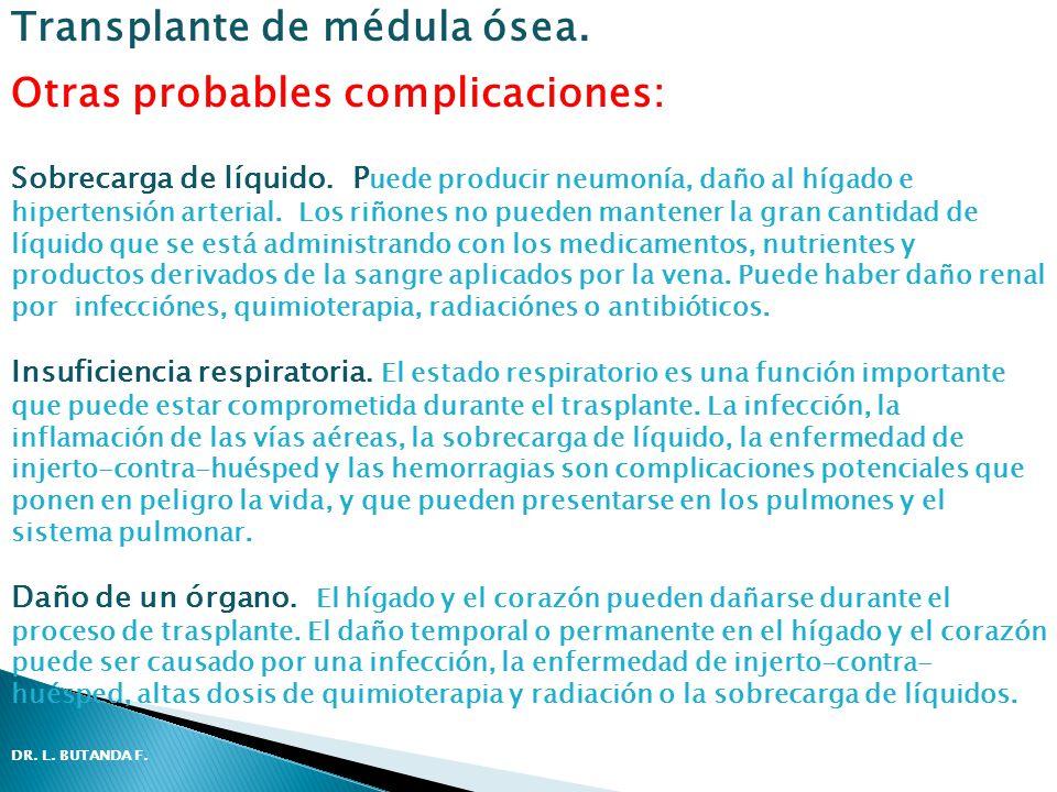 Otras probables complicaciones: Sobrecarga de líquido. P uede producir neumonía, daño al hígado e hipertensión arterial. Los riñones no pueden mantene