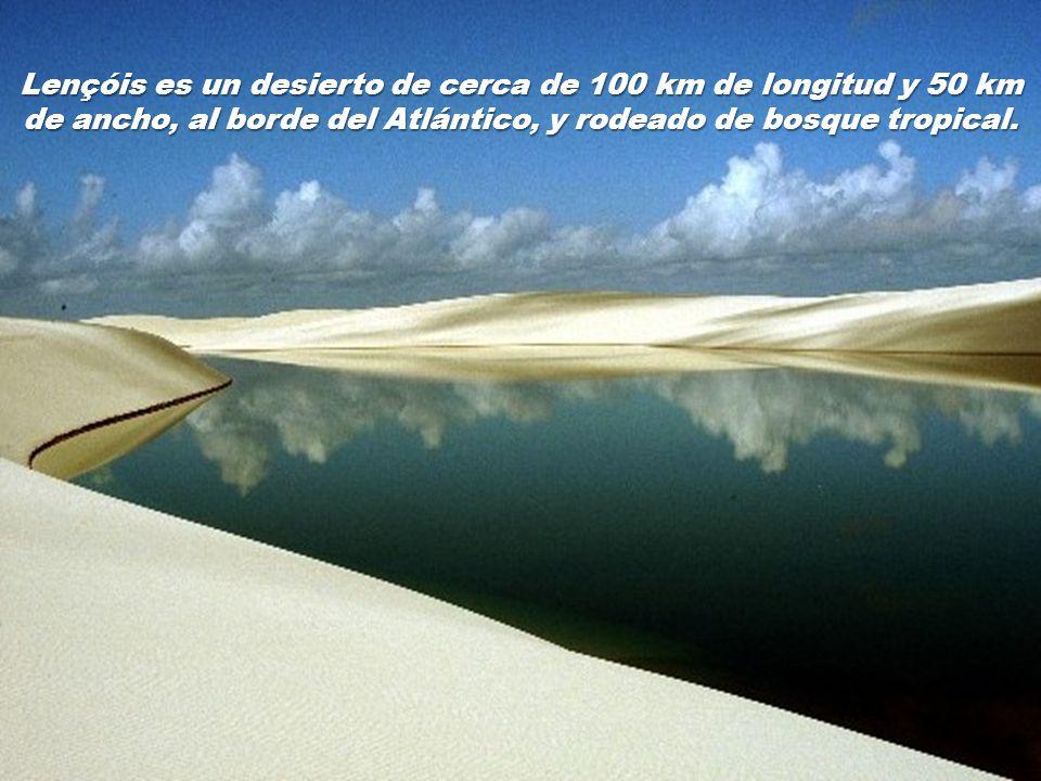 En el estado brasileño de Maranhao, existe un gigantesco desierto de dunas blancas conocidas como Lençois Maranhenses.